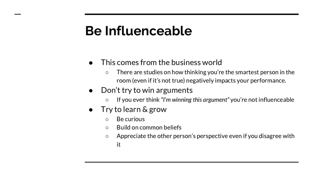 Be Influenceable ● This comes from the business...