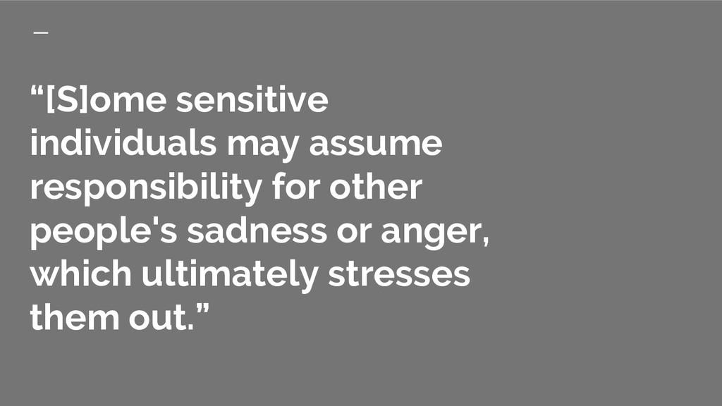 """[S]ome sensitive individuals may assume respon..."