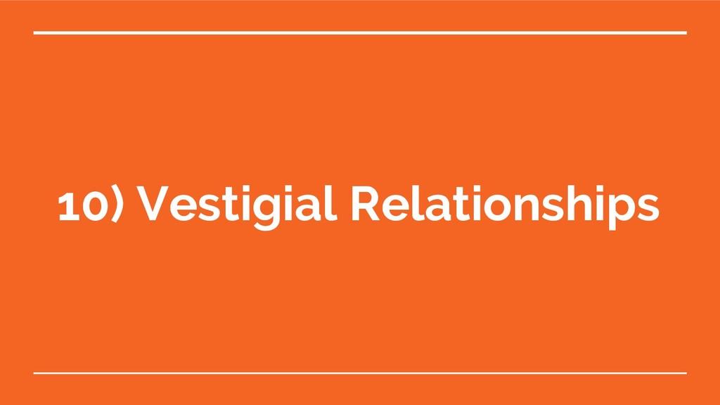 10) Vestigial Relationships