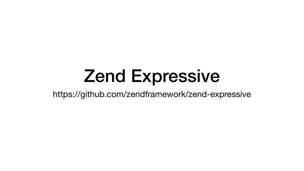 Zend Expressive https://github.com/zendframewor...