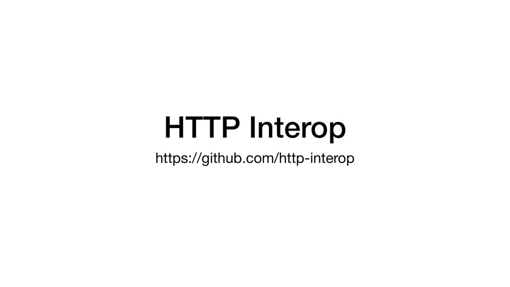 HTTP Interop https://github.com/http-interop