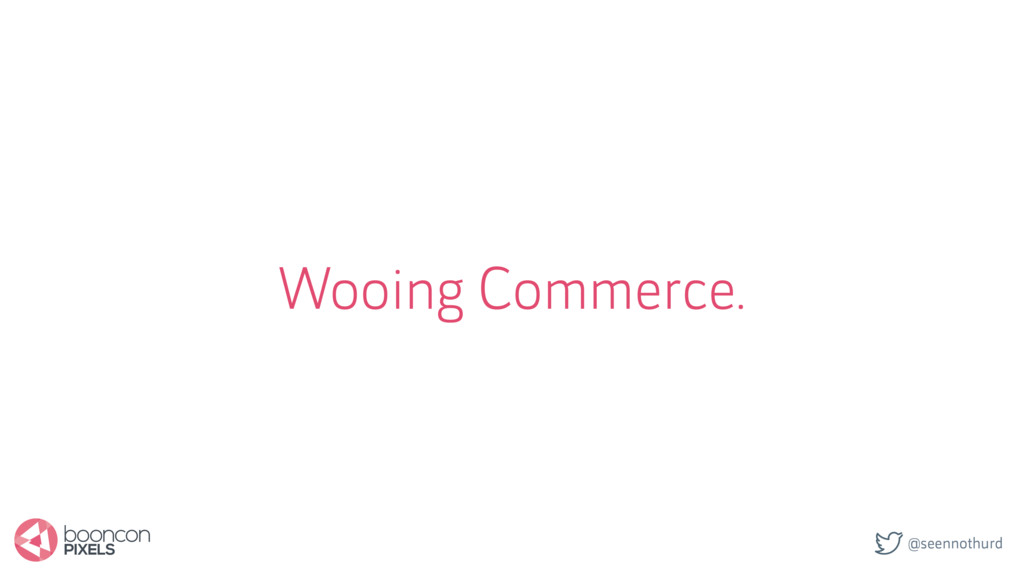 @seennothurd Wooing Commerce.