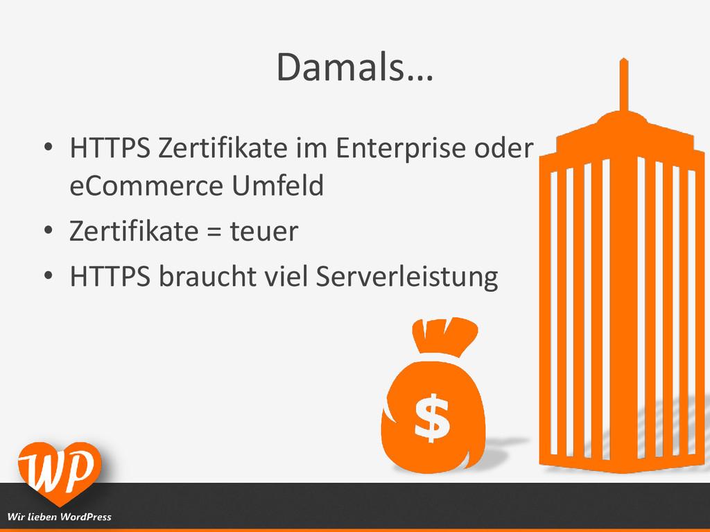 Damals… • HTTPS Zertifikate im Enterprise oder ...