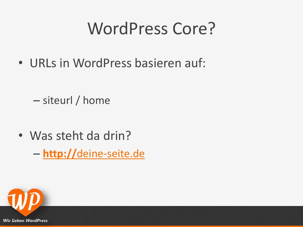 WordPress Core? • URLs in WordPress basieren au...