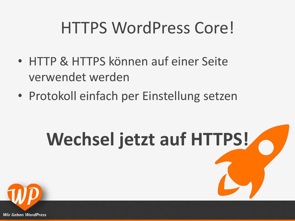 HTTPS WordPress Core! • HTTP & HTTPS können auf...