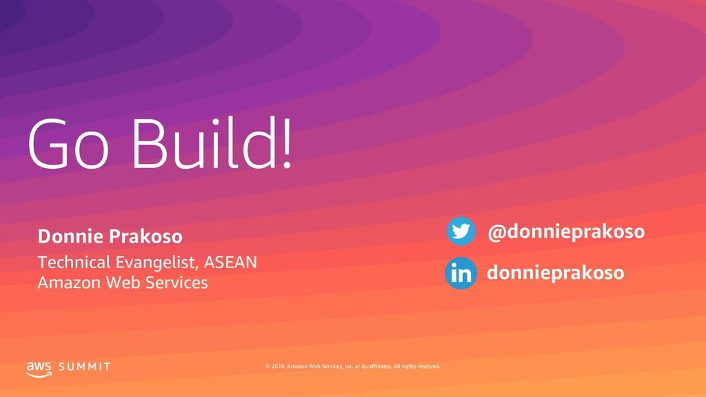 Go Build! S U M M I T © 2019, Amazon Web Servic...