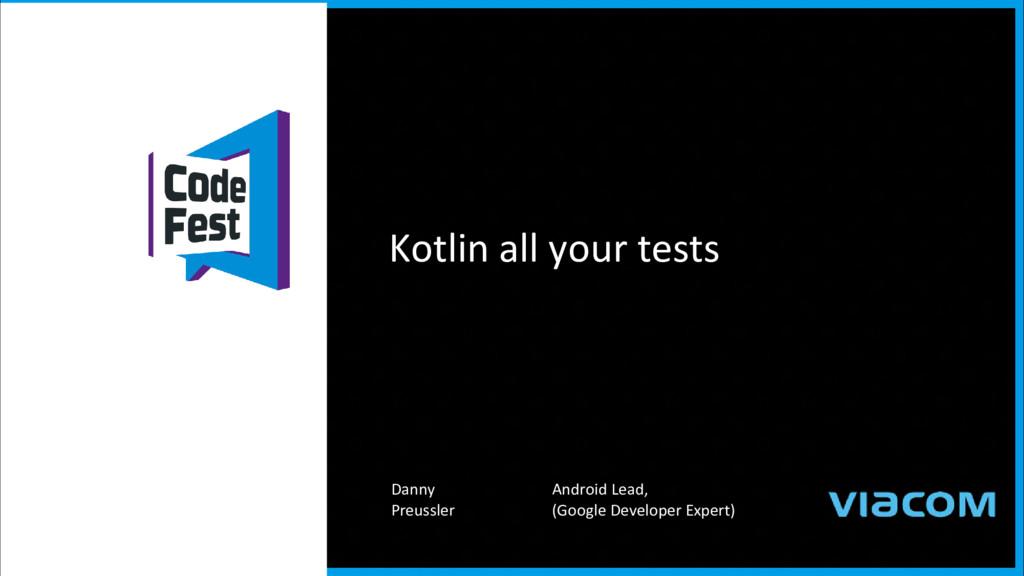 Kotlin all your tests Danny Preussler Android L...