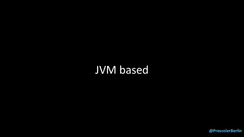 @PreusslerBerlin JVM based