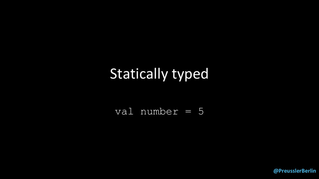 @PreusslerBerlin Statically typed val number = 5