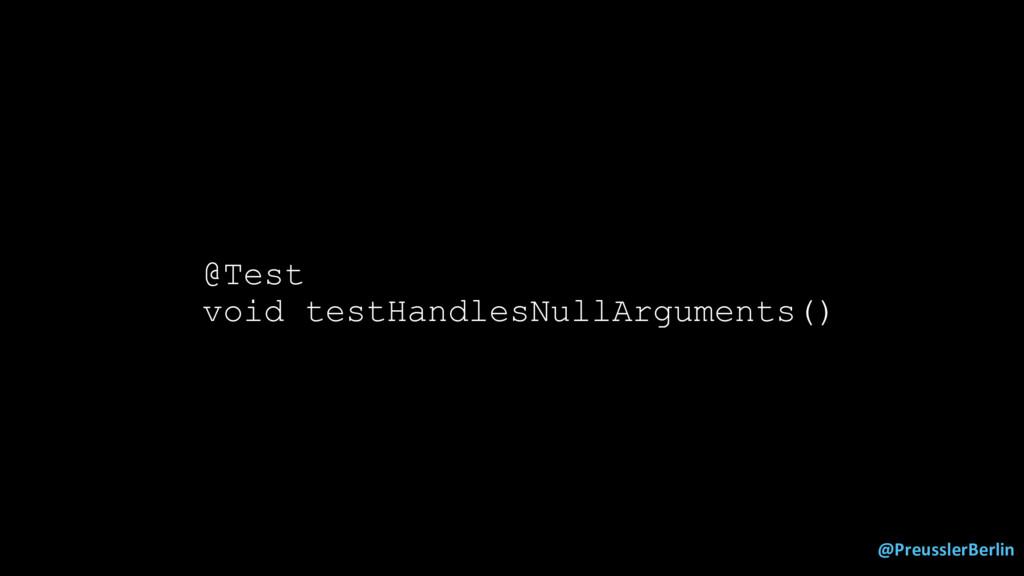 @PreusslerBerlin @Test void testHandlesNullArgu...