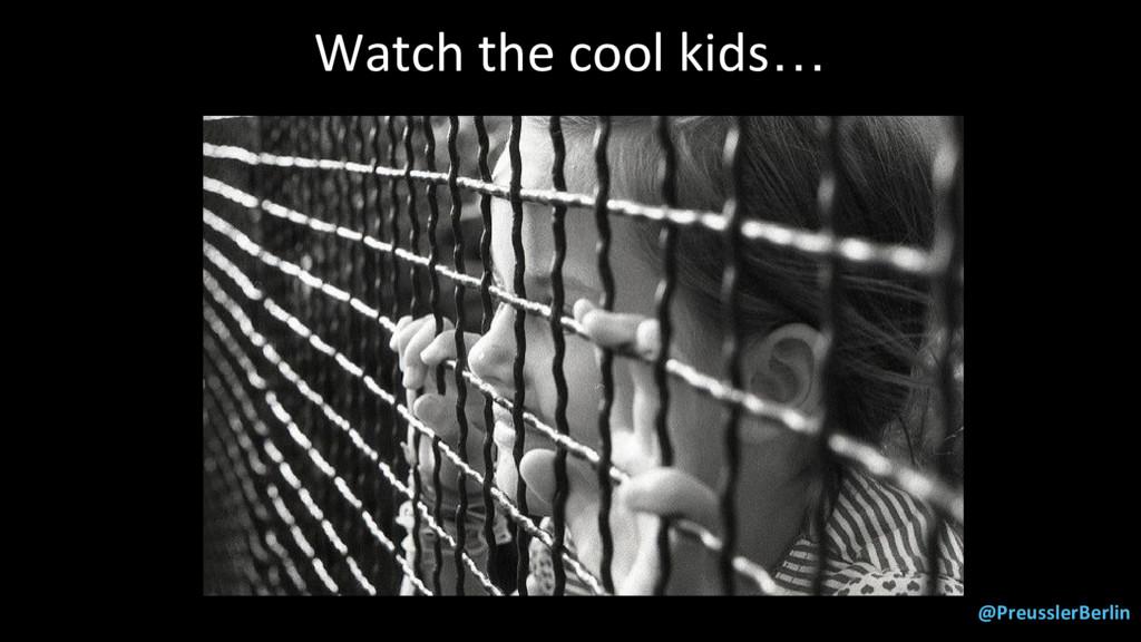 @PreusslerBerlin Watch the cool kids…
