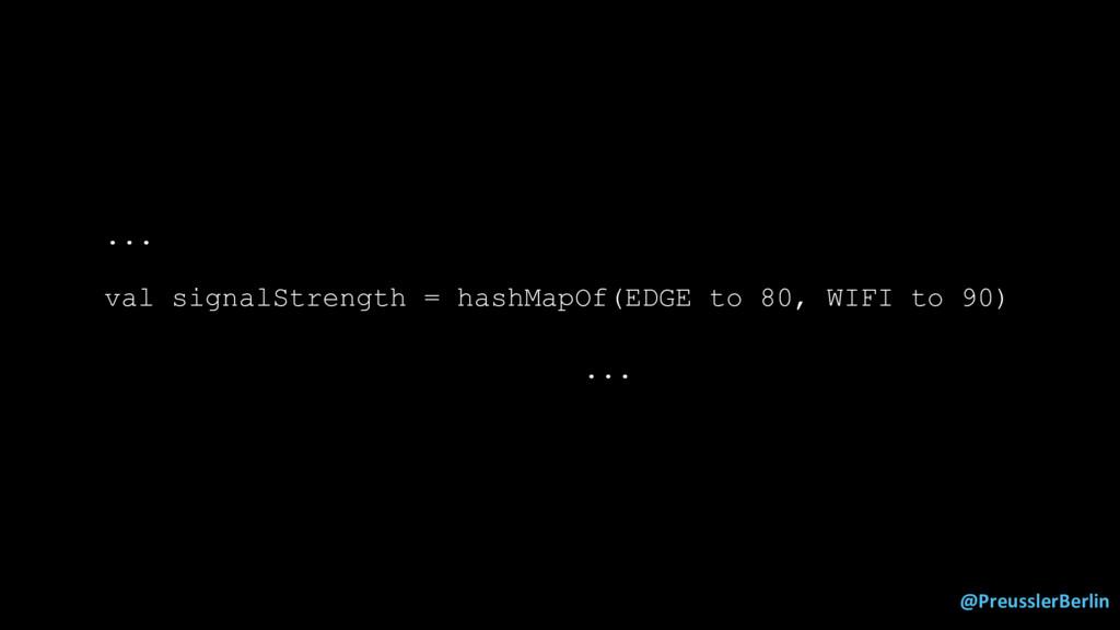 @PreusslerBerlin ... val signalStrength = hashM...