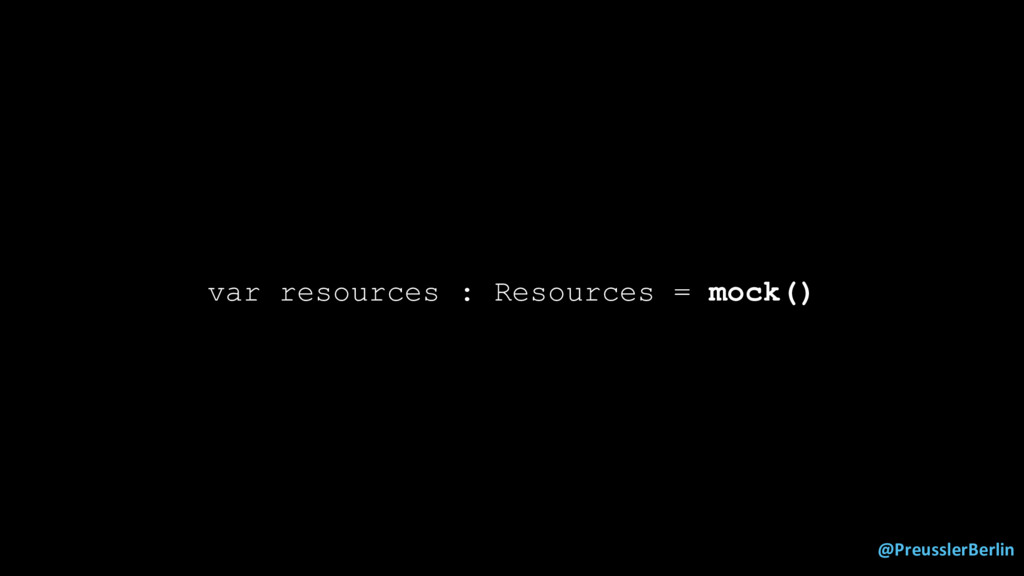 @PreusslerBerlin var resources : Resources = mo...