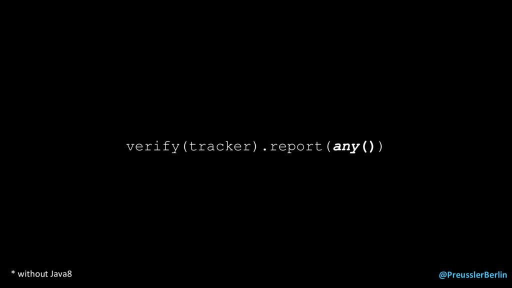 @PreusslerBerlin verify(tracker).report(any()) ...