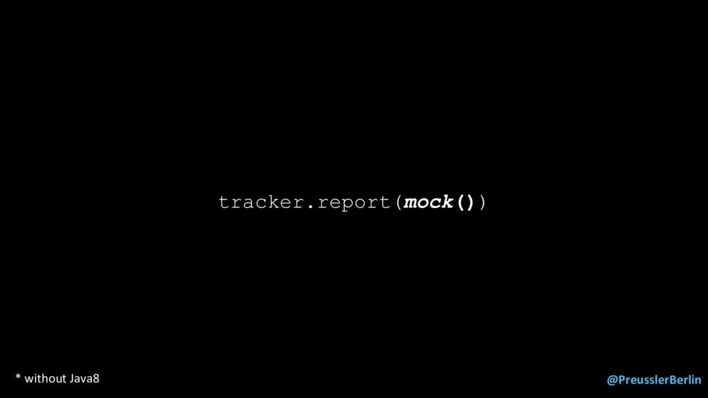 @PreusslerBerlin tracker.report(mock()) * witho...