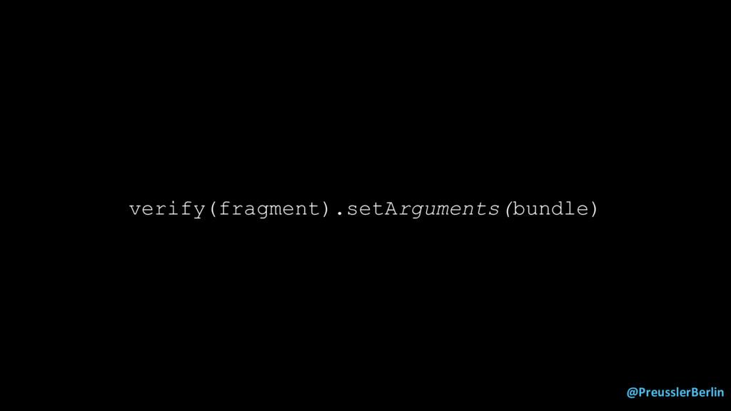 @PreusslerBerlin verify(fragment).setArguments(...