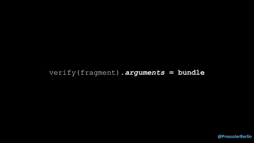 @PreusslerBerlin verify(fragment).arguments = b...