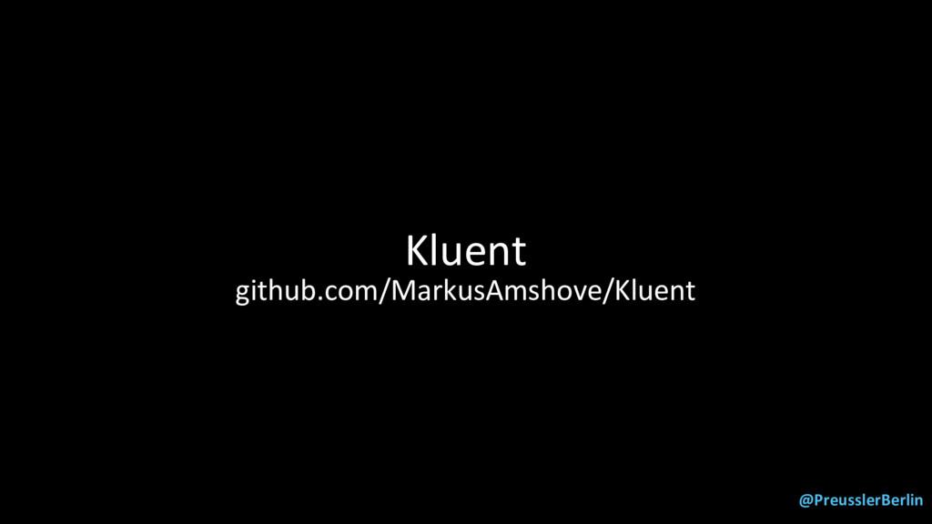 @PreusslerBerlin Kluent github.com/MarkusAmshov...