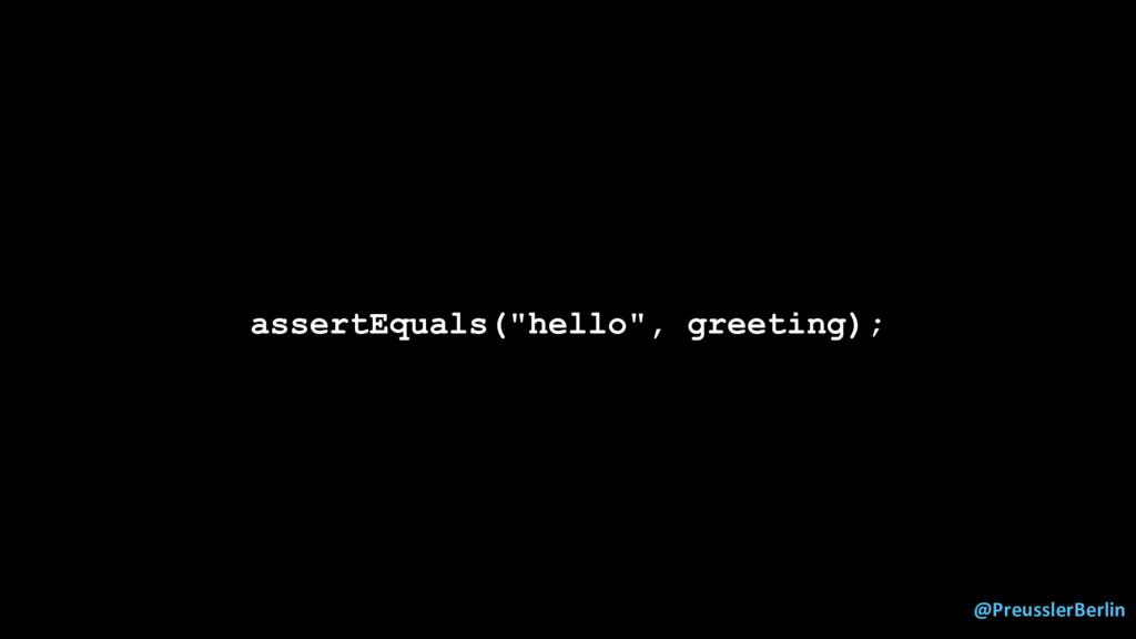 """@PreusslerBerlin assertEquals(""""hello"""", greeting..."""
