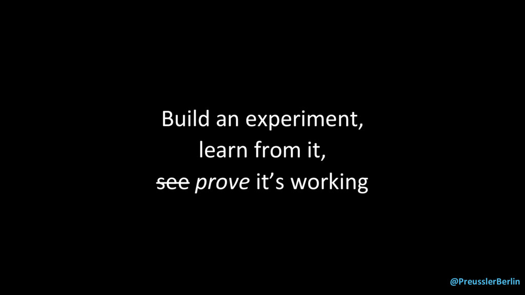 @PreusslerBerlin Build an experiment, learn fro...
