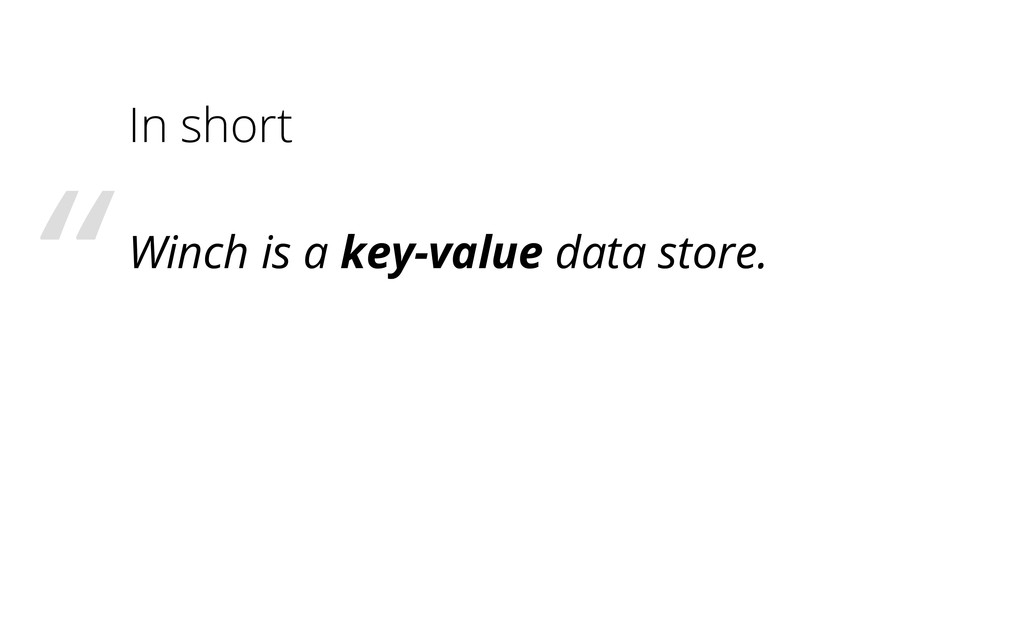 In short Winch is a key-value data store. ""