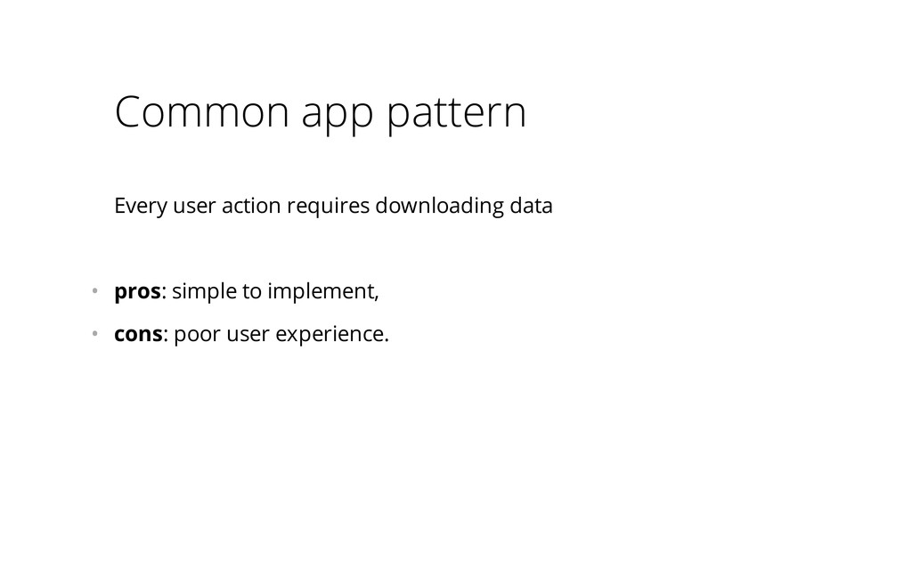 Common app pattern Every user action requires d...