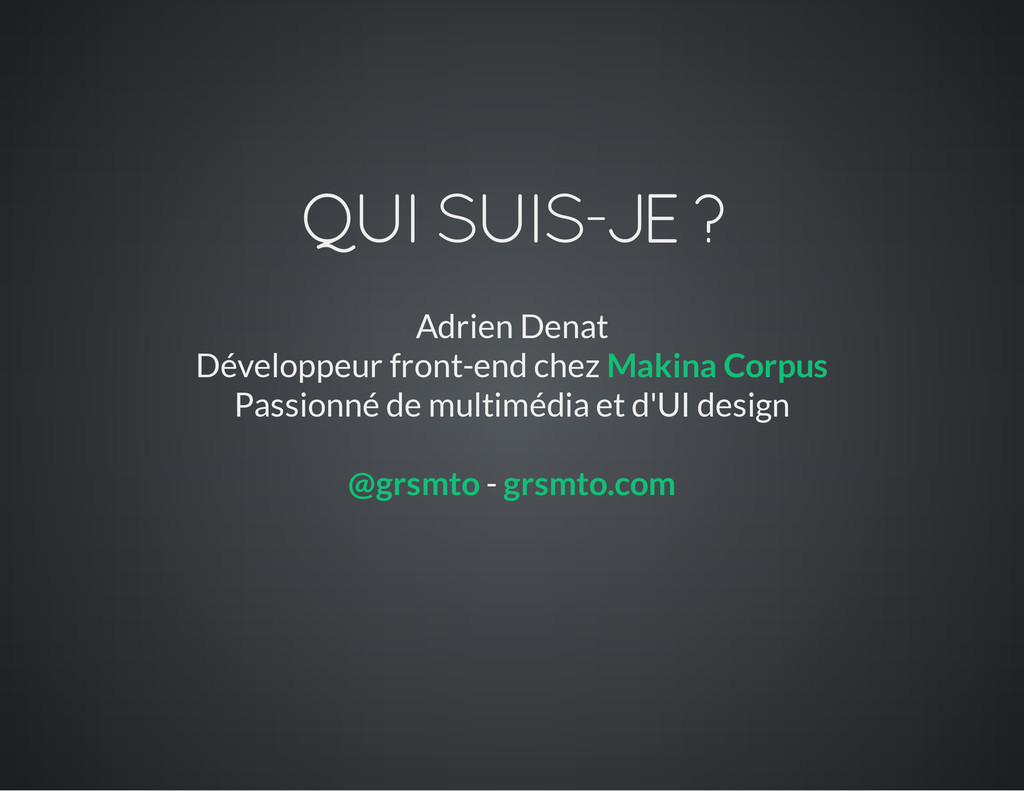 QUI SUIS-JE ? Adrien Denat Développeur front-en...