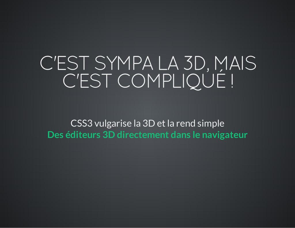 C'EST SYMPA LA 3D, MAIS C'EST COMPLIQUÉ ! CSS3 ...