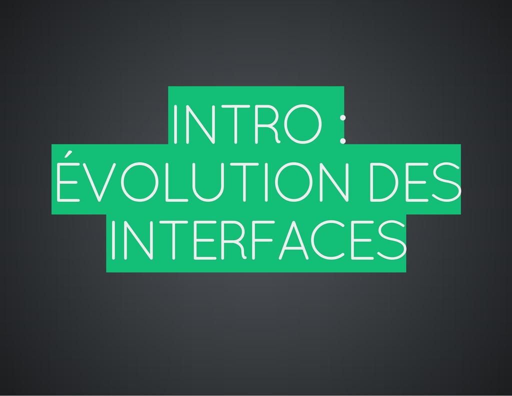 INTRO : ÉVOLUTION DES INTERFACES