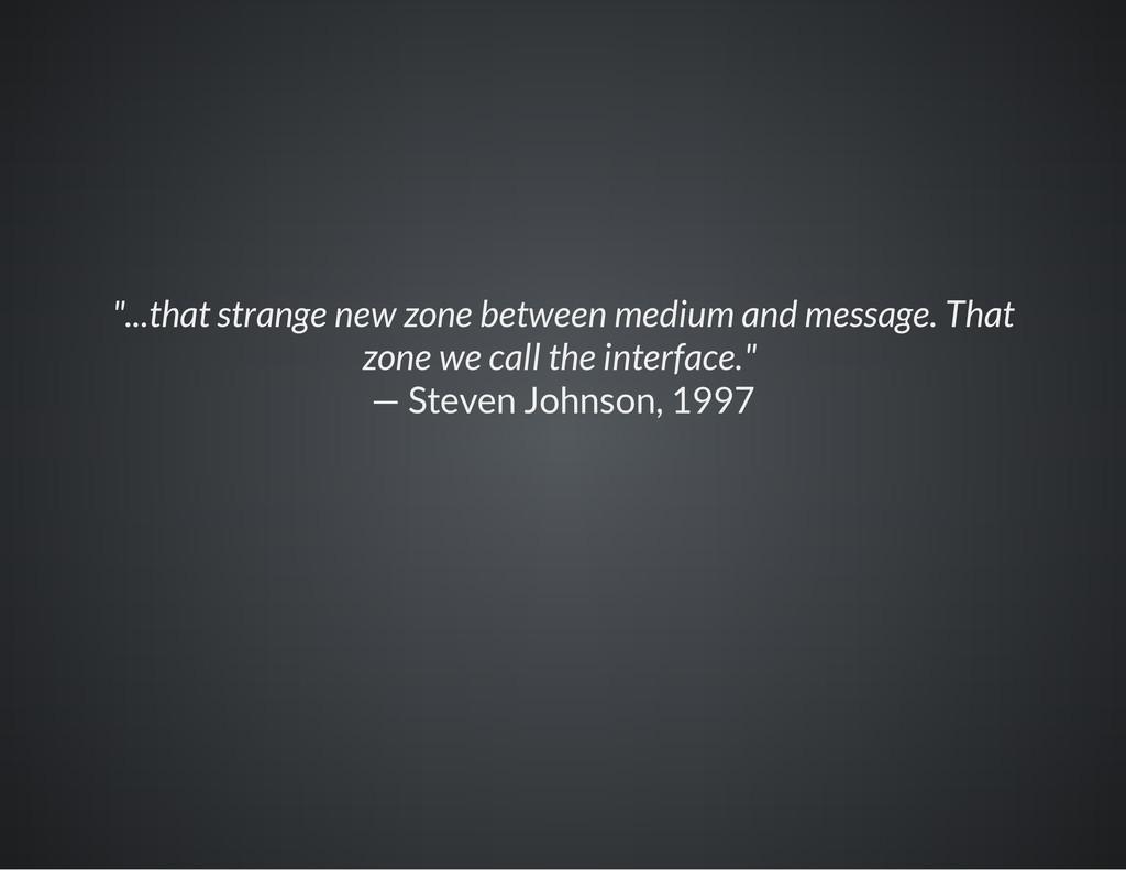 """...that strange new zone between medium and me..."