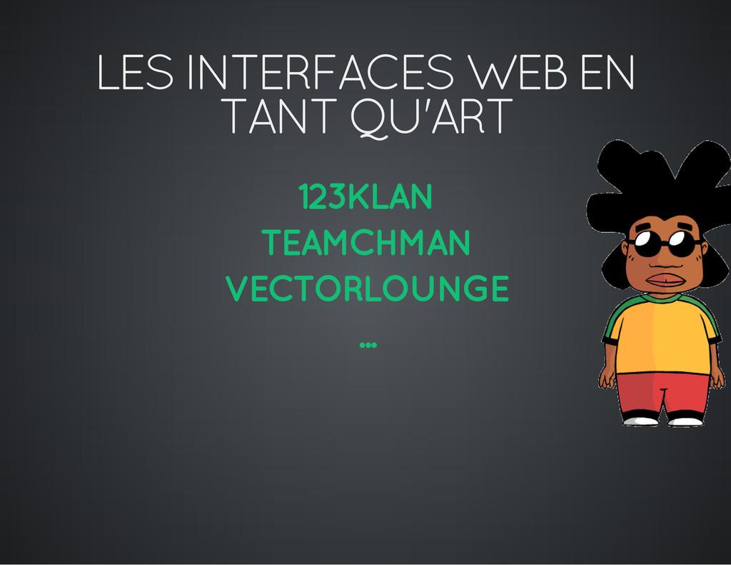 LES INTERFACES WEB EN TANT QU'ART 123KLAN TEAMC...