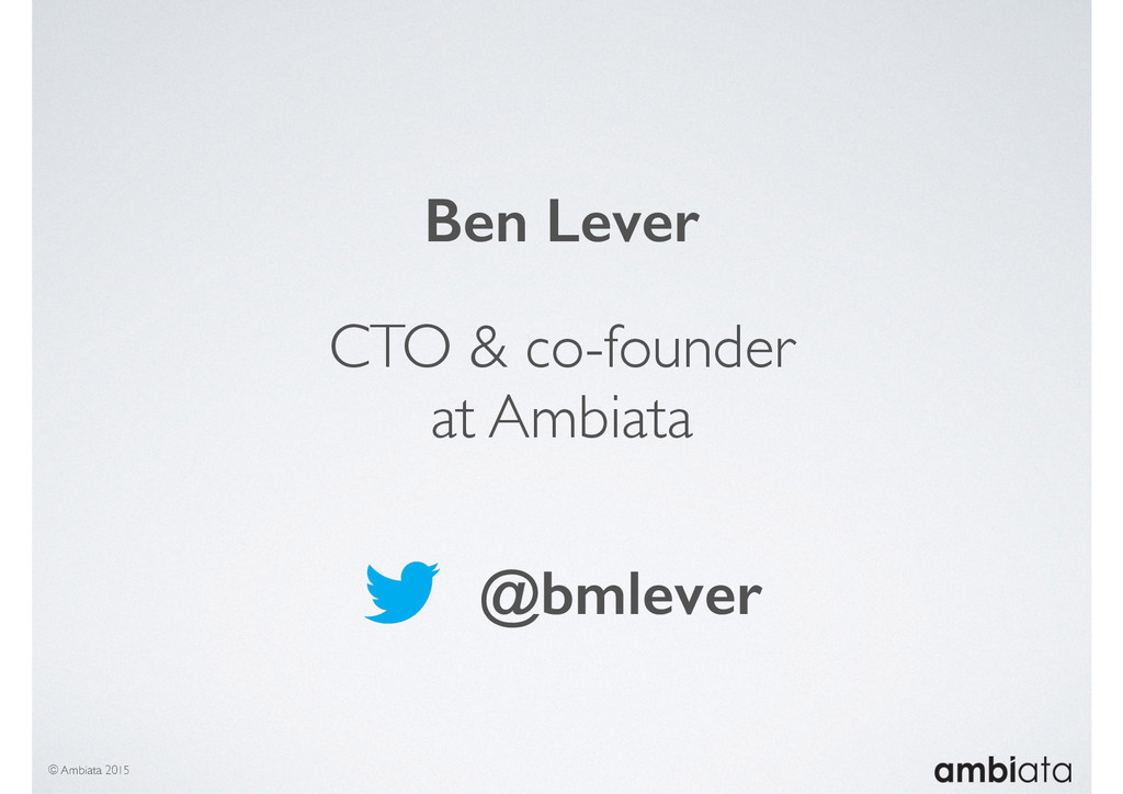 Ben Lever CTO & co-founder at Ambiata © Ambiata...
