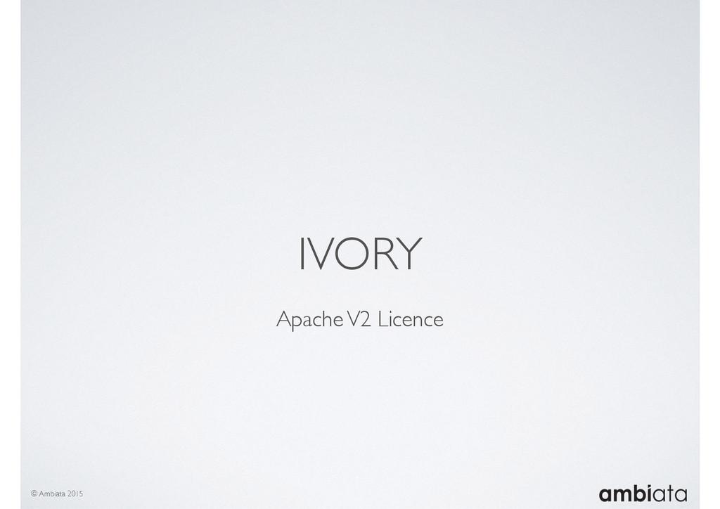 IVORY © Ambiata 2015 Apache V2 Licence