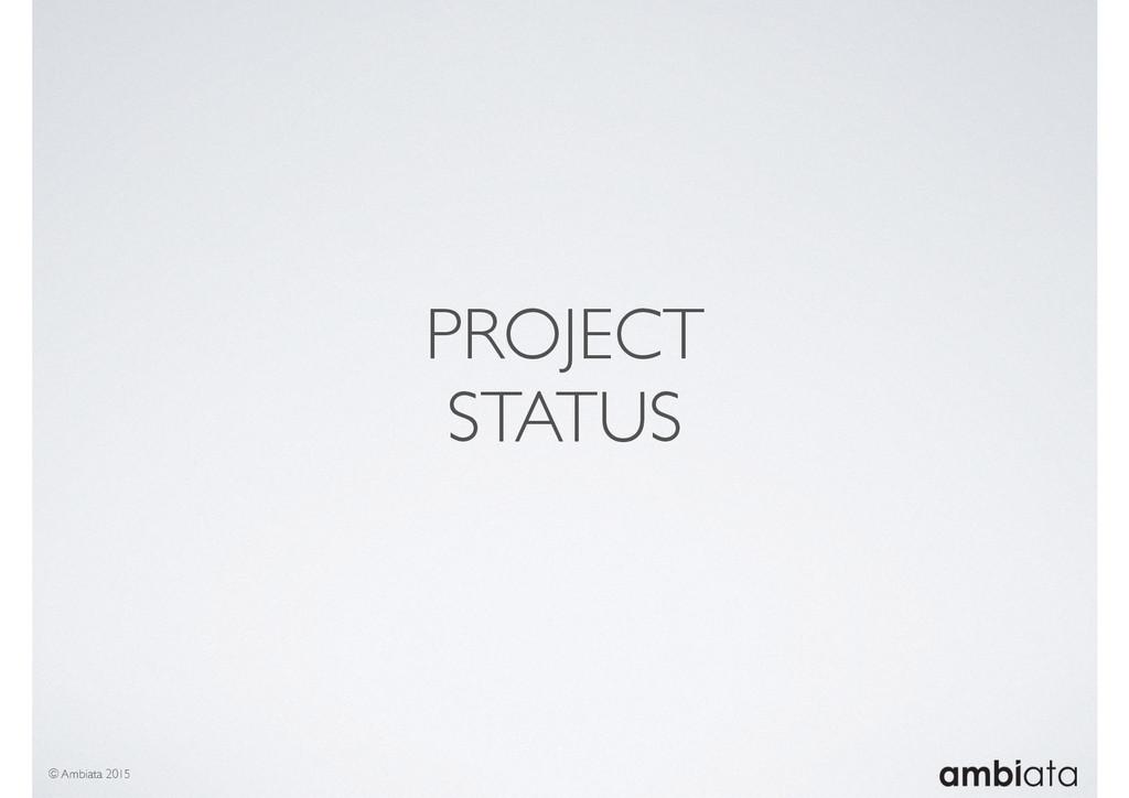 PROJECT STATUS © Ambiata 2015