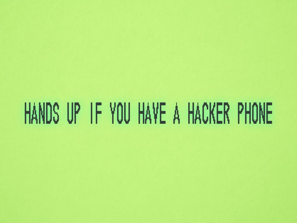hands up if you have a hacker phone