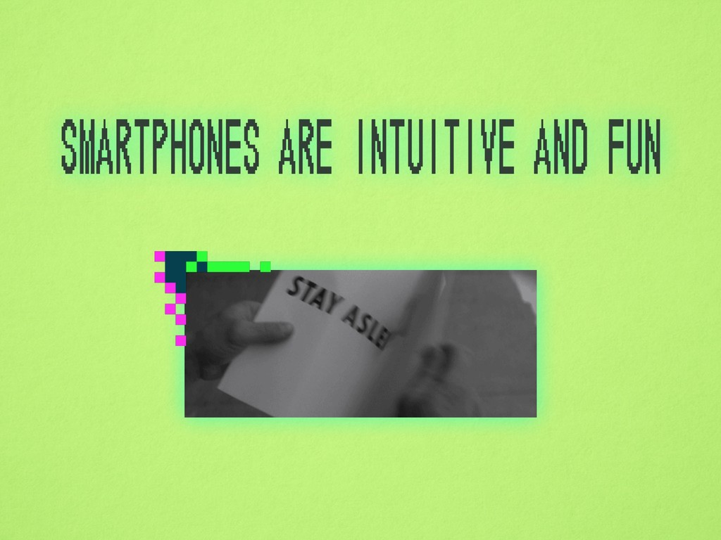 smartphones are intuitive and fun