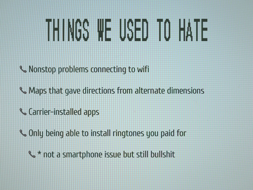 Things we used to hate  Nonstop problems connec...