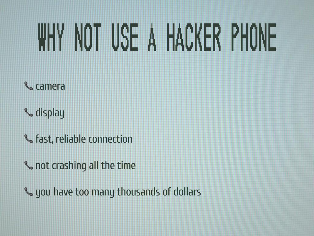 Why not use a hacker phone  camera  display  fa...