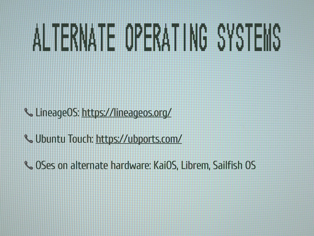 Alternate operating systems  LineageOS: https:/...