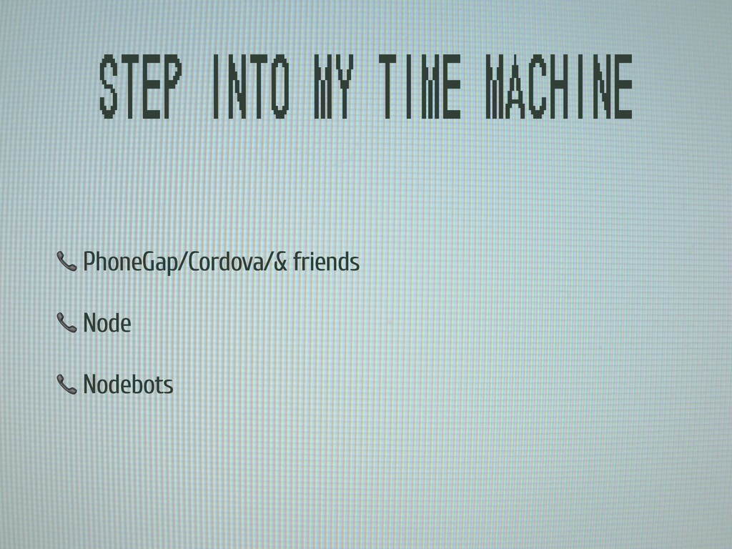 Step into my time machine  PhoneGap/Cordova/& f...