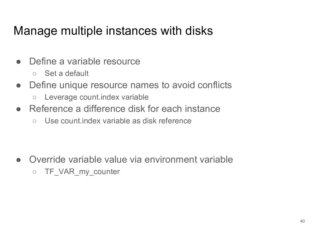 40 Manage multiple instances with disks ● Defin...