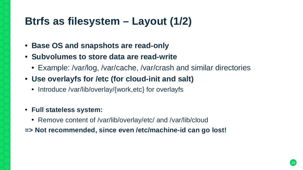 19 Btrfs as filesystem – Layout (1/2) ● Base OS...