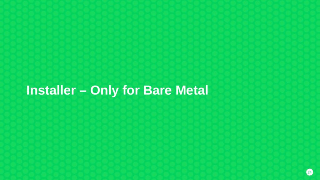24 Installer – Only for Bare Metal