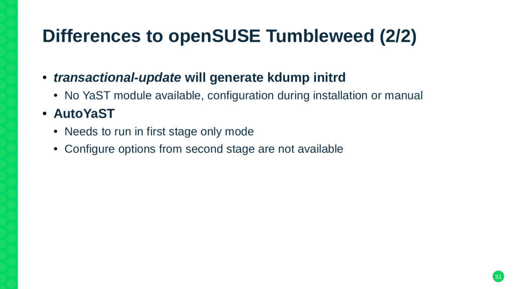 31 Differences to openSUSE Tumbleweed (2/2) ● t...