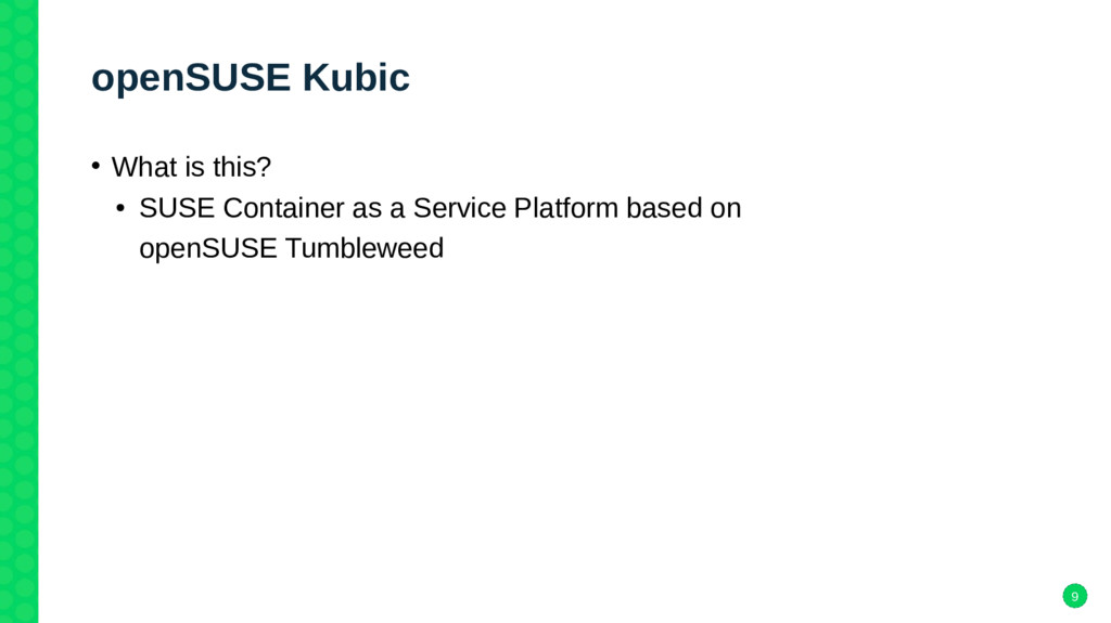 9 openSUSE Kubic • What is this? ● SUSE Contain...