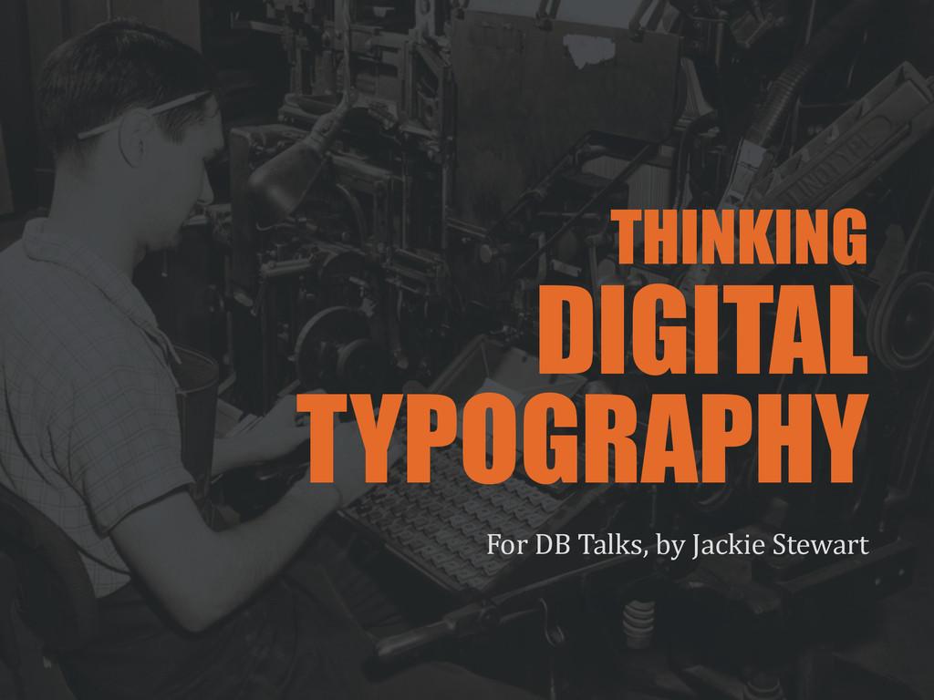 THINKING DIGITAL TYPOGRAPHY For DB Talks,...