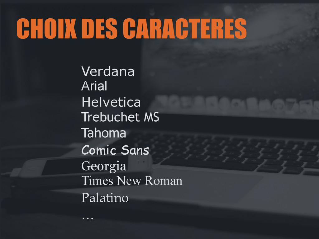CHOIX DES CARACTERES Verdana Arial Helvetica Tr...