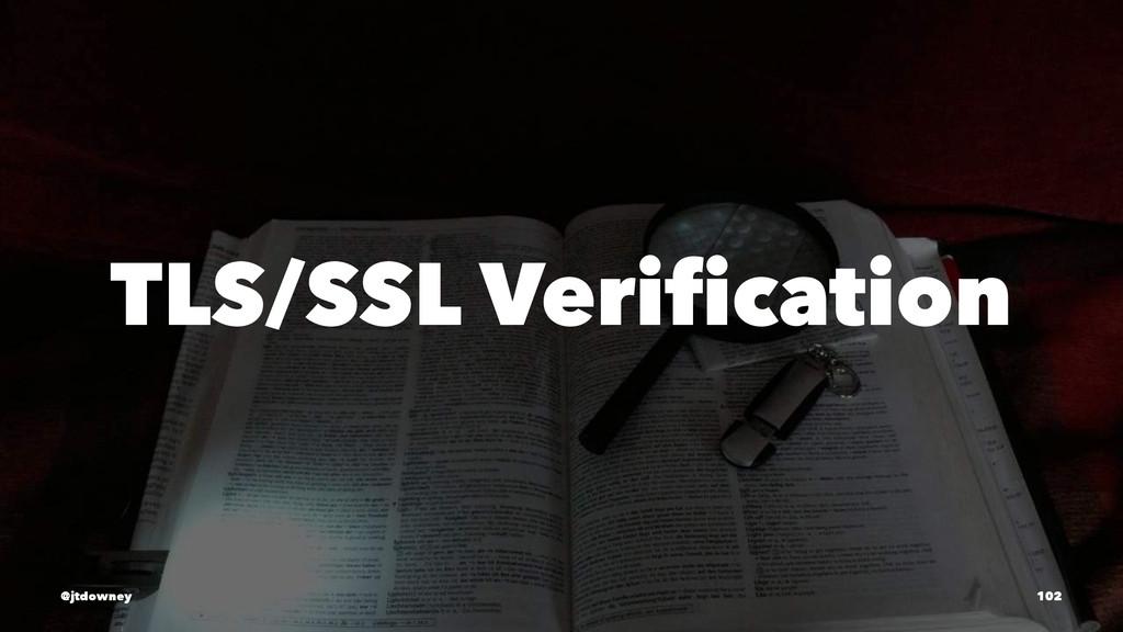 TLS/SSL Verification @jtdowney 102