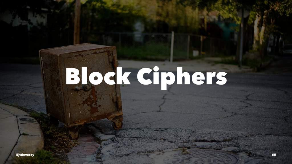 Block Ciphers @jtdowney 68