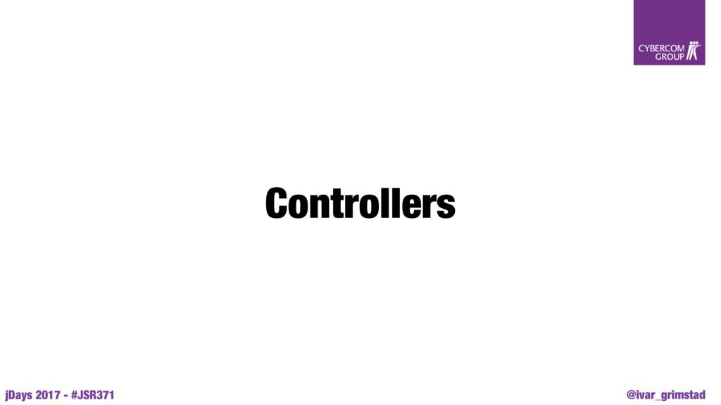 @ivar_grimstad jDays 2017 - #JSR371 Controllers